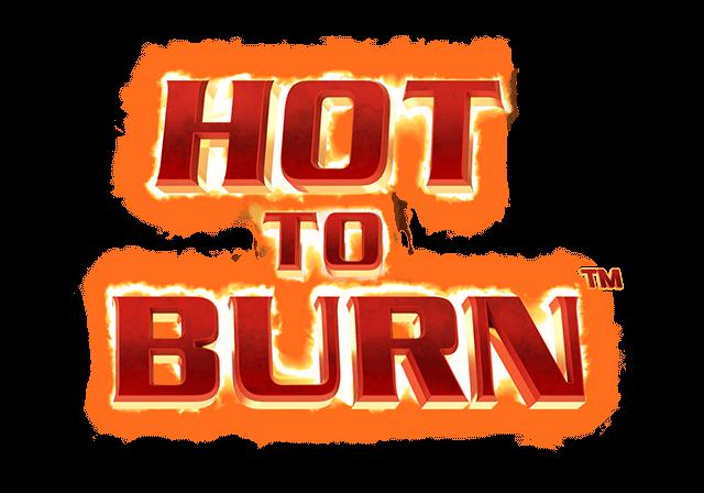 Hot to Burn™